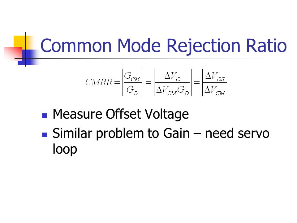 Common Mode Rejection Ratio Measure Offset Voltage Similar problem to Gain – need servo loop