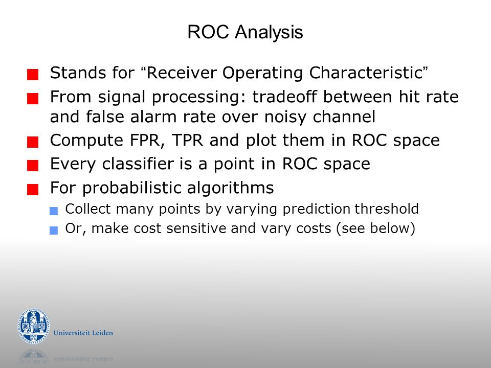 " Stands for "" Receiver Operating Characteristic ""  From signal processing: tradeoff between hit rate and false alarm rate over noisy channel  Compu"