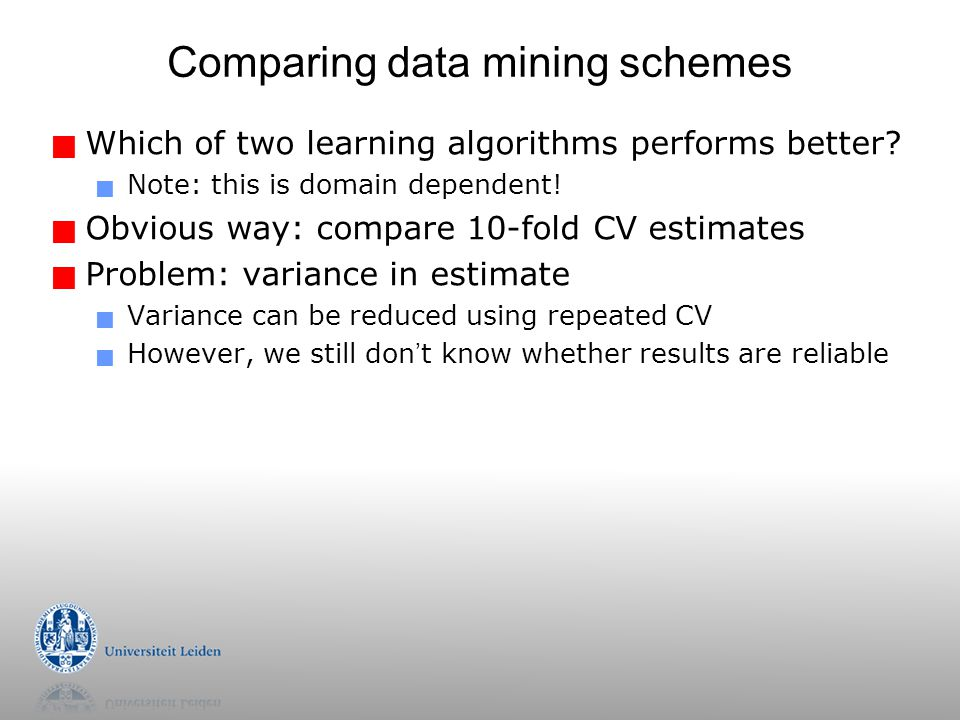 Comparing data mining schemes  Which of two learning algorithms performs better?  Note: this is domain dependent!  Obvious way: compare 10-fold CV