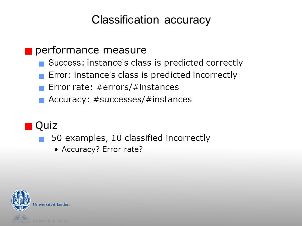 Classification accuracy  performance measure  Success : instance ' s class is predicted correctly  Error : instance ' s class is predicted incorrec
