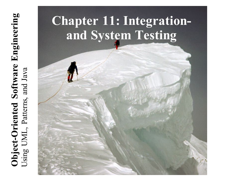 Using UML, Patterns, and Java Object-Oriented Software Engineering Chapter 11: Integration- and System Testing