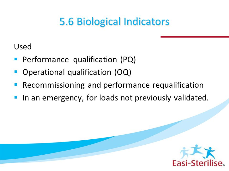 5.6 Biological Indicators Used  Performance qualification (PQ)  Operational qualification (OQ)  Recommissioning and performance requalification  I