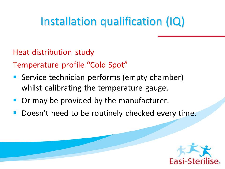 "Installation qualification (IQ) Heat distribution study Temperature profile ""Cold Spot""  Service technician performs (empty chamber) whilst calibrati"