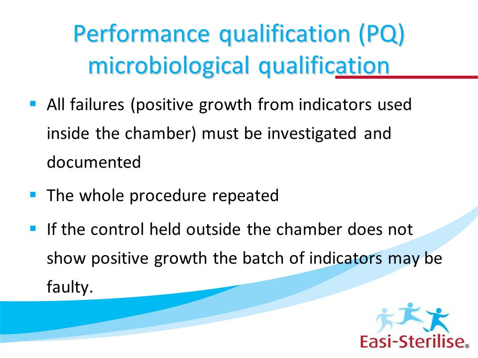 Performance qualification (PQ) microbiological qualification  All failures (positive growth from indicators used inside the chamber) must be investig