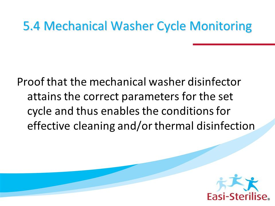 5.4 Mechanical Washer Cycle Monitoring Proof that the mechanical washer disinfector attains the correct parameters for the set cycle and thus enables