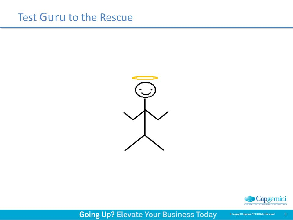 Test Guru to the Rescue 5 © Copyright Capgemini 2010 All Rights Reserved