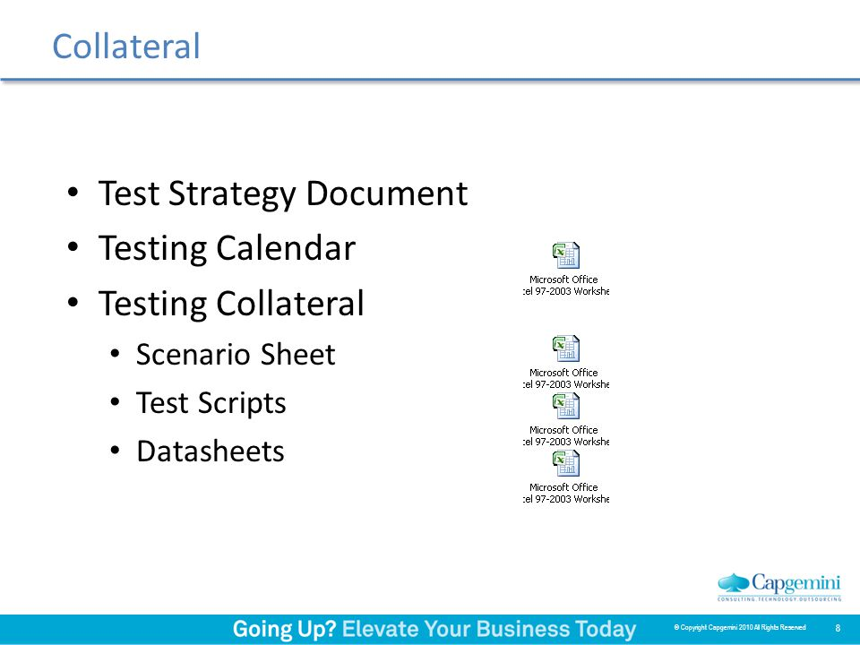 Collateral Test Strategy Document Testing Calendar Testing Collateral Scenario Sheet Test Scripts Datasheets 8 © Copyright Capgemini 2010 All Rights Reserved