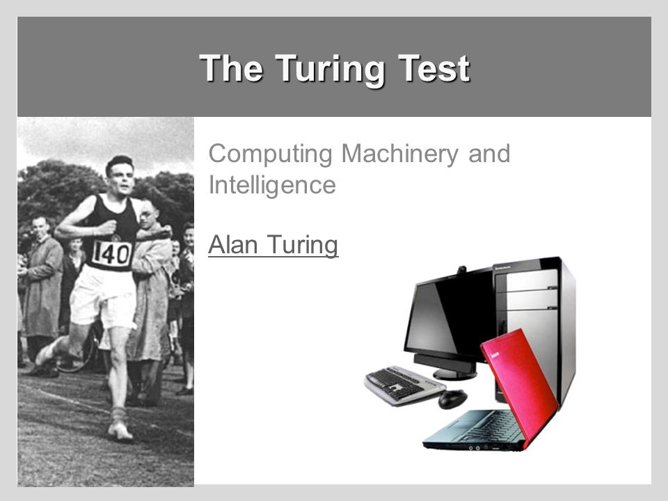 The Turing Test Computing Machinery and Intelligence Alan Turing