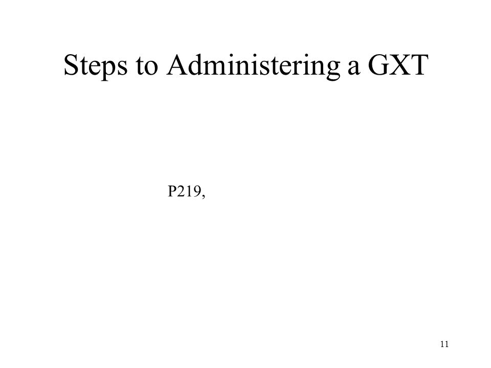 11 Steps to Administering a GXT P219,