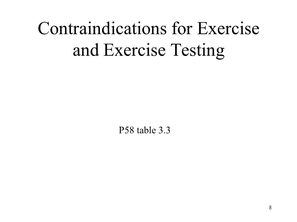 8 Contraindications for Exercise and Exercise Testing P58 table 3.3