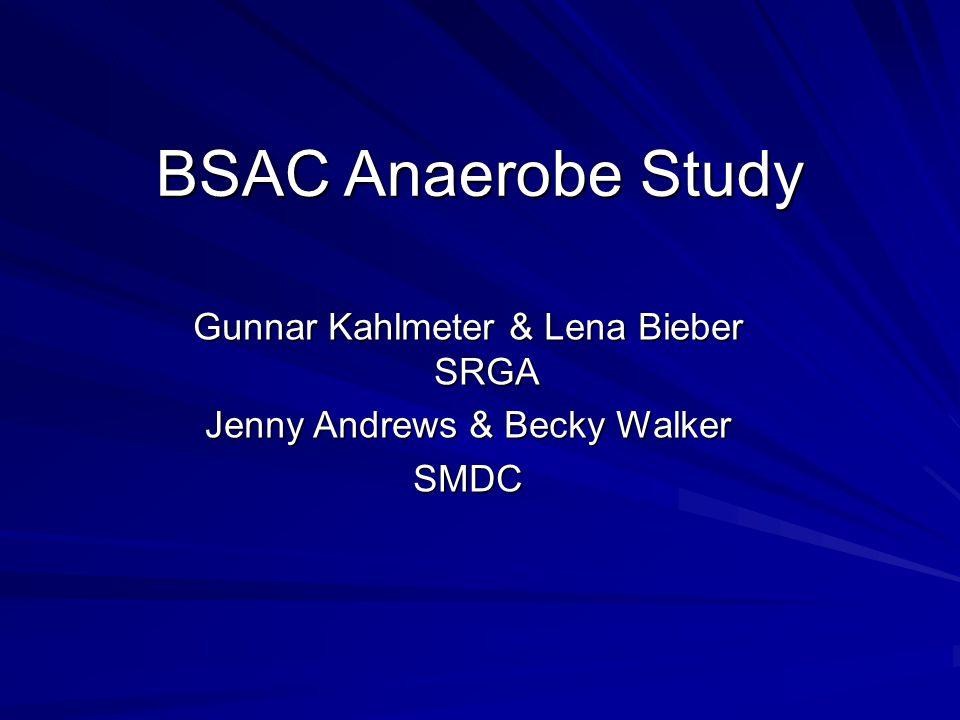 BSAC Anaerobe Study Gunnar Kahlmeter & Lena Bieber SRGA Jenny Andrews & Becky Walker SMDC