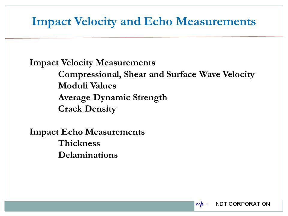 Impact Velocity and Echo Measurements Impact Velocity Measurements Compressional, Shear and Surface Wave Velocity Moduli Values Average Dynamic Streng
