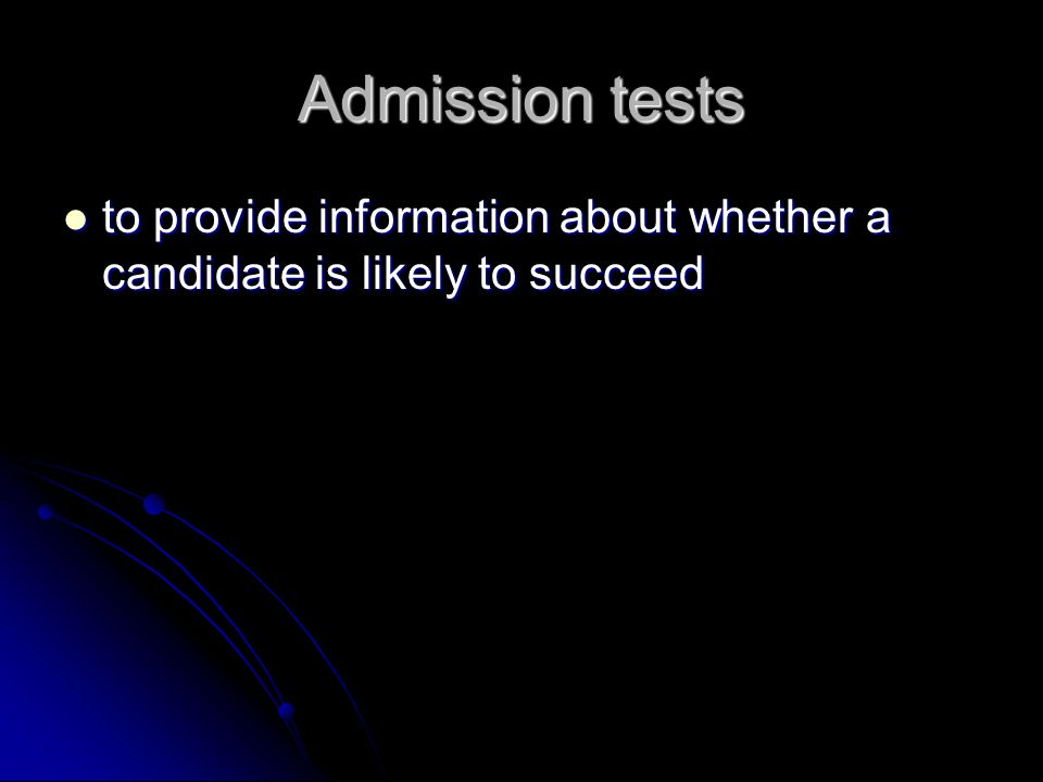 Admission tests to provide information about whether a candidate is likely to succeed to provide information about whether a candidate is likely to succeed