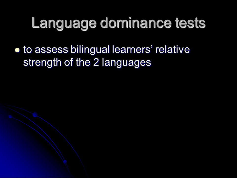 Language dominance tests to assess bilingual learners' relative strength of the 2 languages to assess bilingual learners' relative strength of the 2 languages