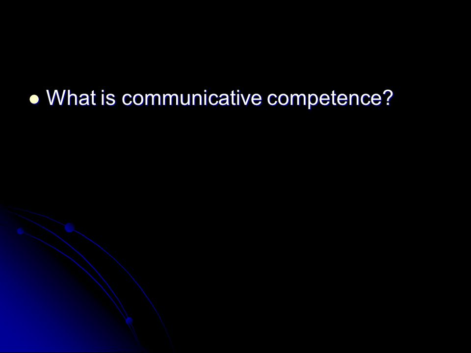 What is communicative competence What is communicative competence