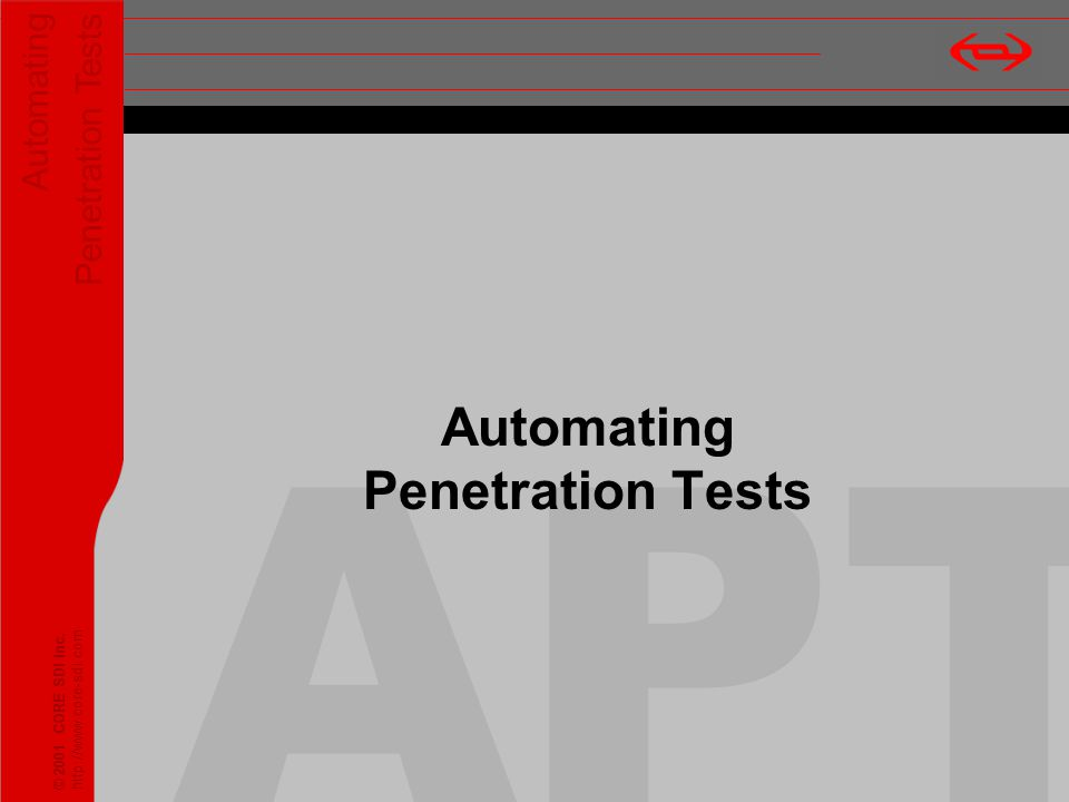 Automating Penetration Tests © 2001 CORE SDI Inc. http://www.core-sdi.com Automating Penetration Tests © 2001 CORE SDI Inc. http://www.core-sdi.com AP