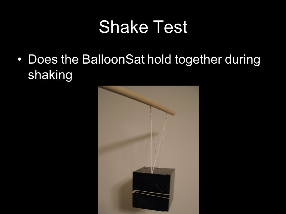 Shake Test Does the BalloonSat hold together during shaking