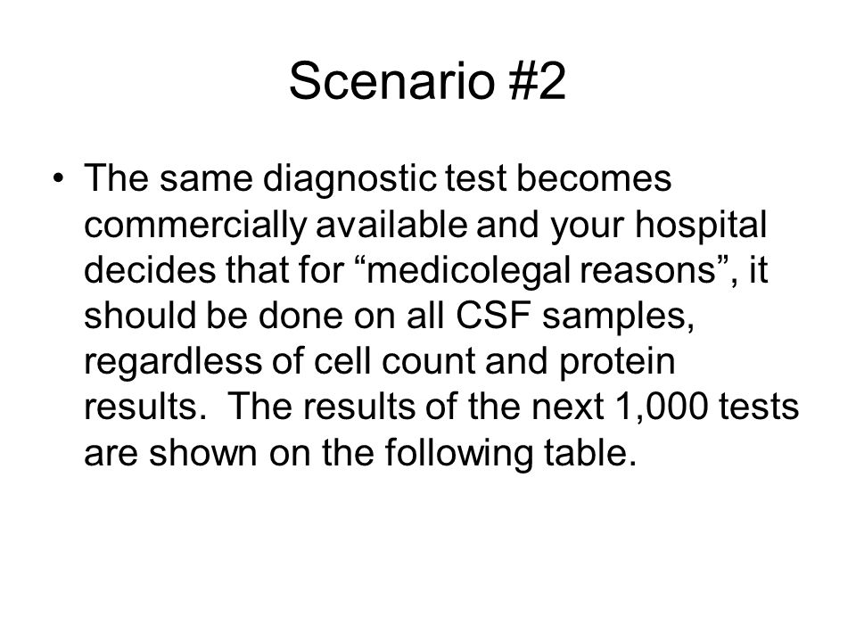 Scenario #4: You see a febrile infant in the midst of an aseptic meningitis outbreak, but this one has never had Prevnar.