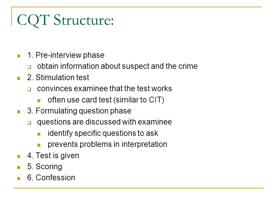 CQT Structure: 1. Pre-interview phase  obtain information about suspect and the crime 2.