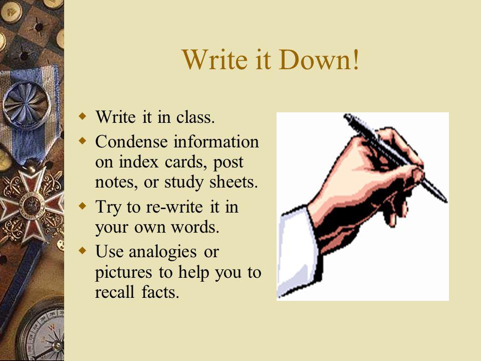 Write it Down. Write it in class.