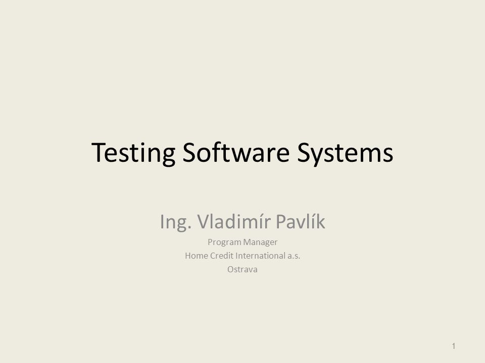 Testing Software Systems Ing. Vladimír Pavlík Program Manager Home Credit International a.s.