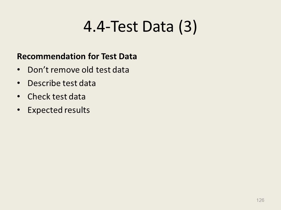 4.4-Test Data (3) Recommendation for Test Data Don't remove old test data Describe test data Check test data Expected results 126