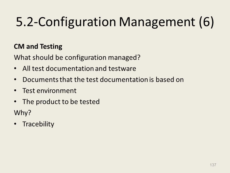 5.2-Configuration Management (6) CM and Testing What should be configuration managed.
