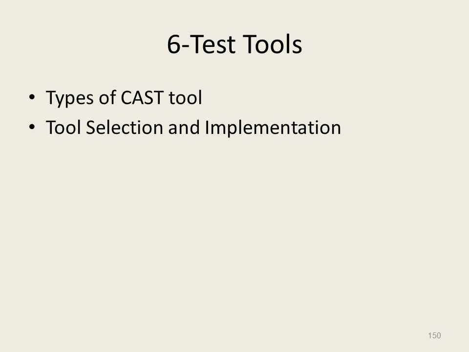 6-Test Tools Types of CAST tool Tool Selection and Implementation 150