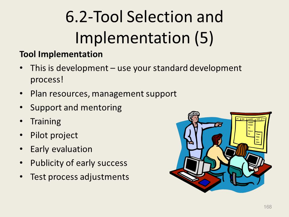 6.2-Tool Selection and Implementation (5) Tool Implementation This is development – use your standard development process.