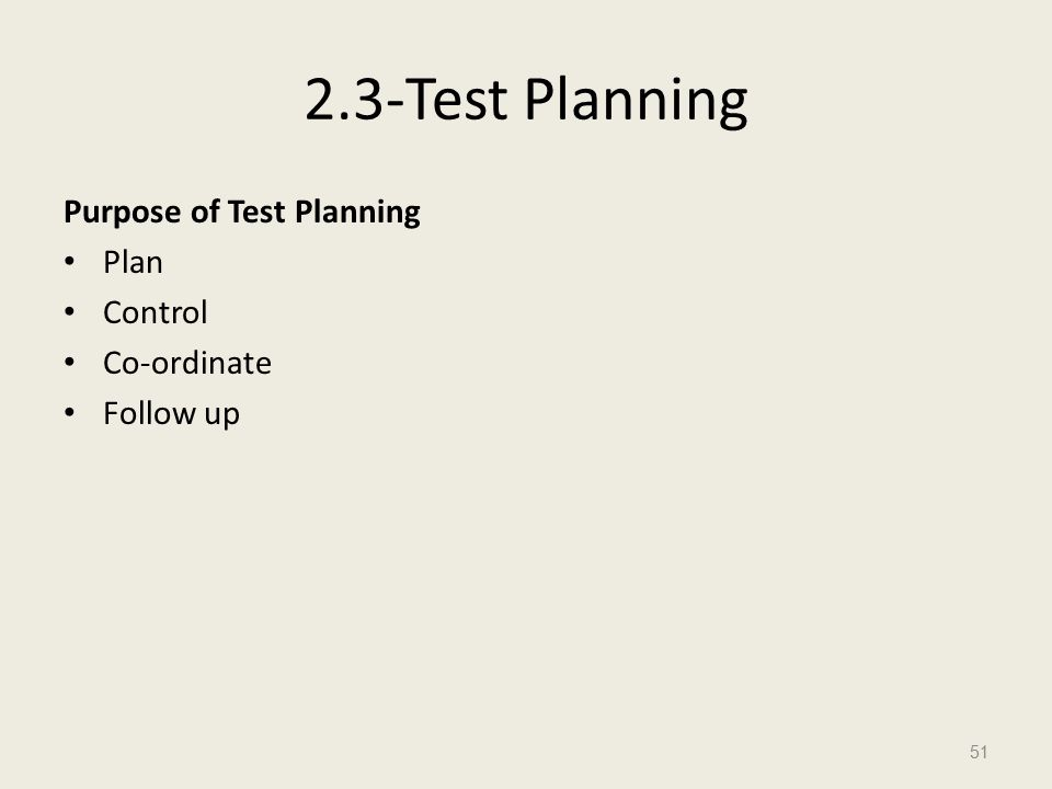 2.3-Test Planning Purpose of Test Planning Plan Control Co-ordinate Follow up 51