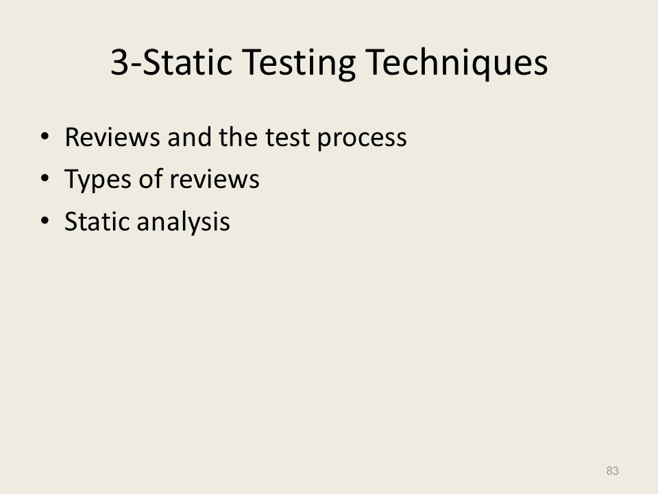 3-Static Testing Techniques Reviews and the test process Types of reviews Static analysis 83