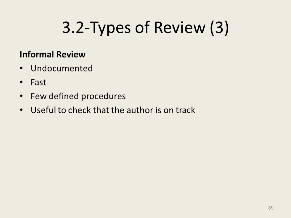 3.2-Types of Review (3) Informal Review Undocumented Fast Few defined procedures Useful to check that the author is on track 89