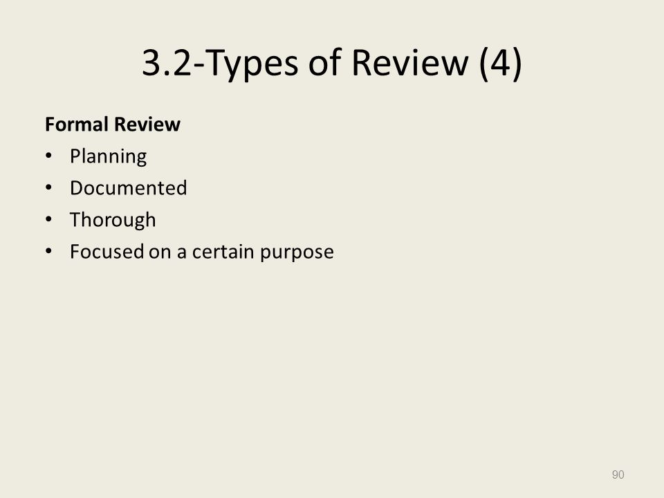 3.2-Types of Review (4) Formal Review Planning Documented Thorough Focused on a certain purpose 90