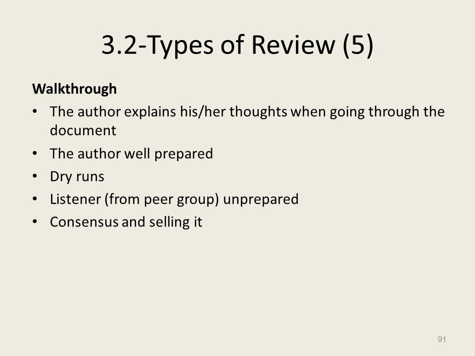 3.2-Types of Review (5) Walkthrough The author explains his/her thoughts when going through the document The author well prepared Dry runs Listener (from peer group) unprepared Consensus and selling it 91