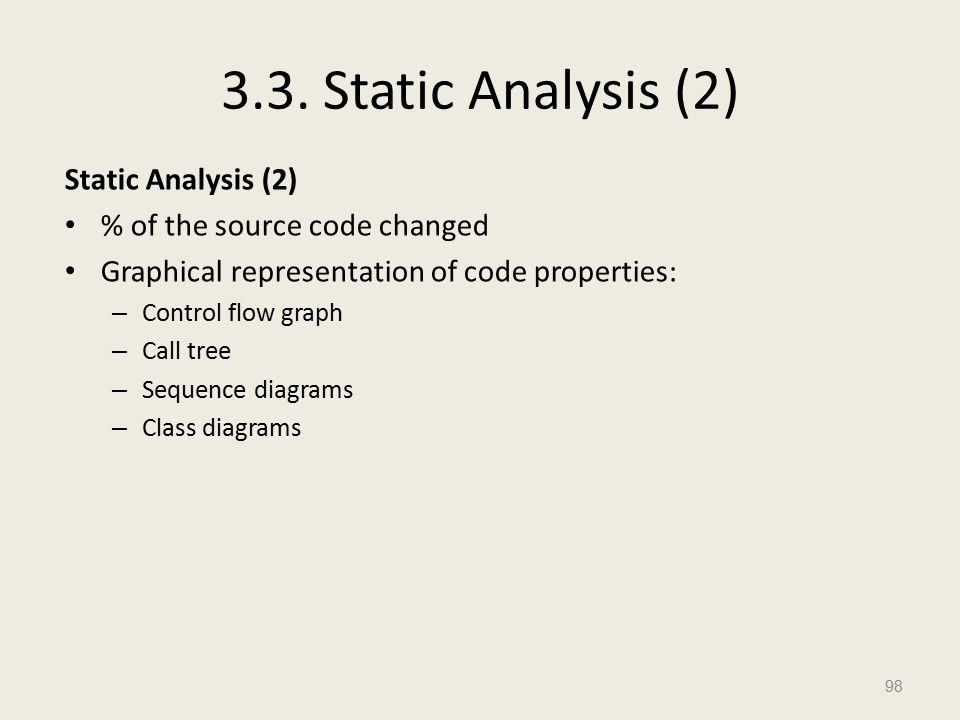 3.3. Static Analysis (2) Static Analysis (2) % of the source code changed Graphical representation of code properties: – Control flow graph – Call tre