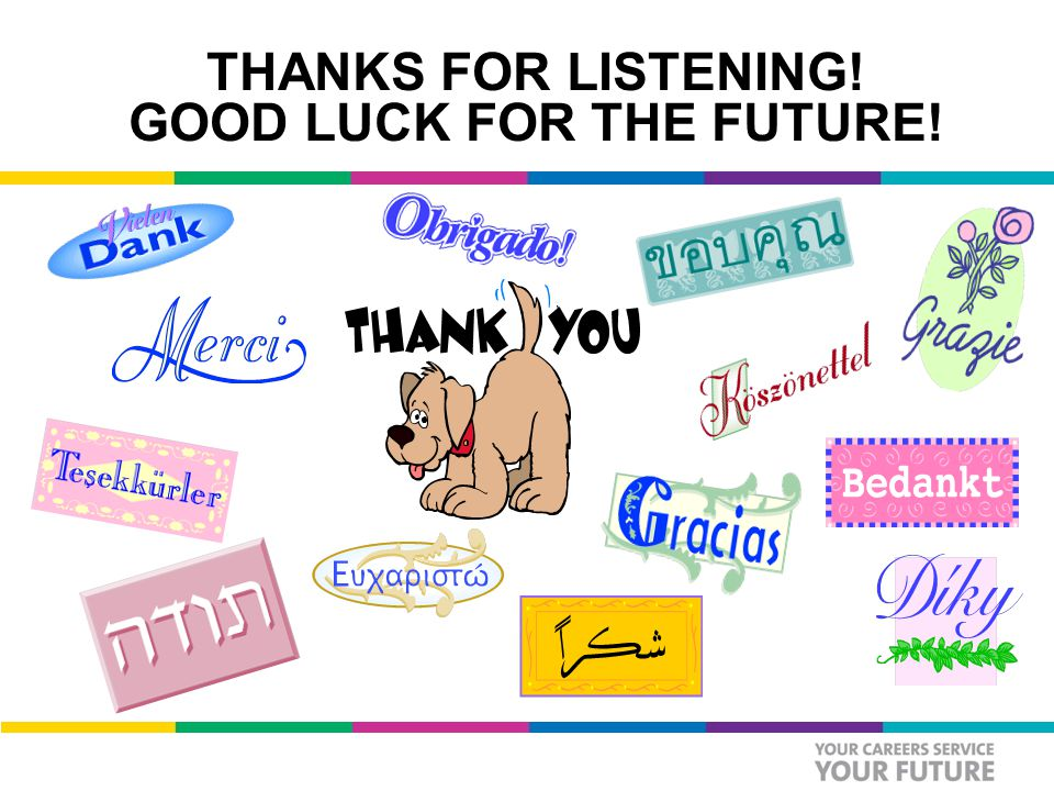 THANKS FOR LISTENING! GOOD LUCK FOR THE FUTURE!