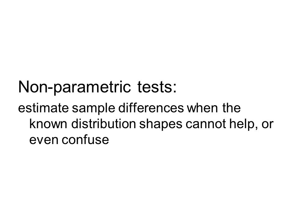 Non-parametric tests: estimate sample differences when the known distribution shapes cannot help, or even confuse