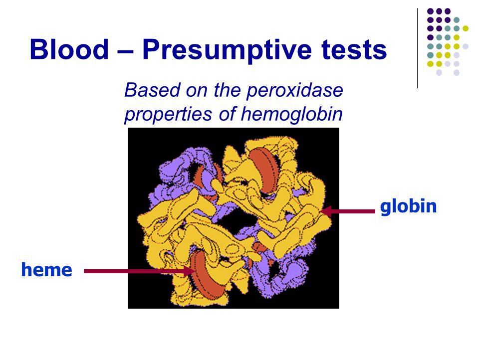 Blood – Presumptive tests Based on the peroxidase properties of hemoglobin globin heme