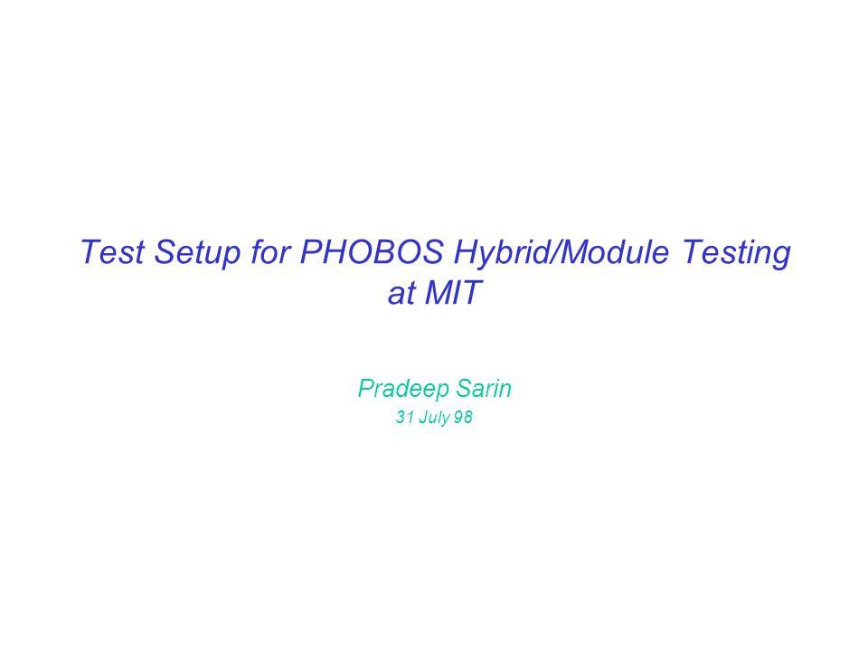 Test Setup for PHOBOS Hybrid/Module Testing at MIT Pradeep Sarin 31 July 98