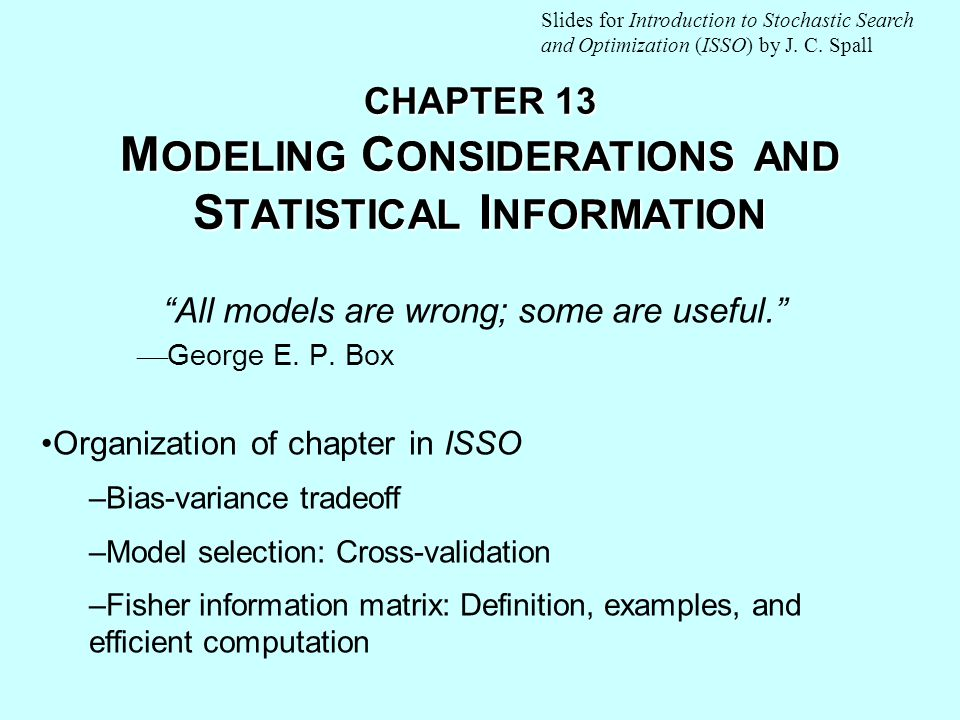 CHAPTER 13 M ODELING C ONSIDERATIONS AND S TATISTICAL I NFORMATION All models are wrong; some are useful.  George E.
