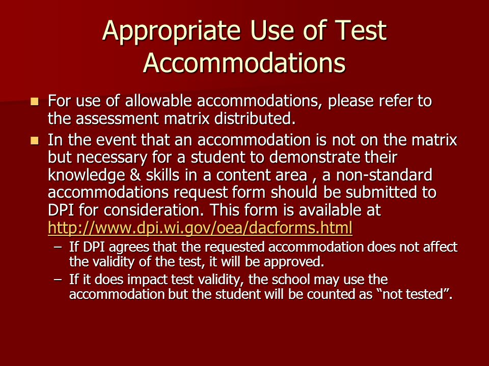 Appropriate Use of Test Accommodations For use of allowable accommodations, please refer to the assessment matrix distributed.