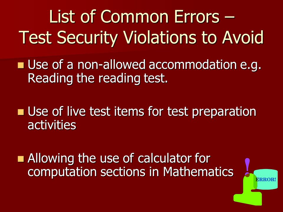 List of Common Errors – Test Security Violations to Avoid Use of a non-allowed accommodation e.g.