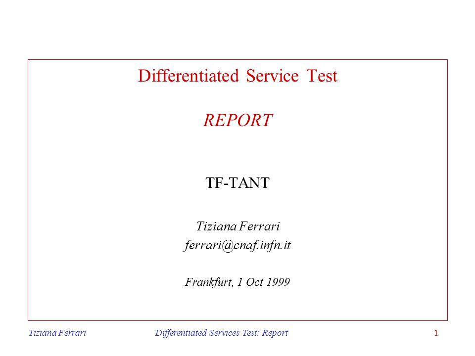 Tiziana Ferrari Differentiated Services Test: Report2 Overview Differentiated Services Architecture test activities test infrastructure interim results QoS measurement test plan Services