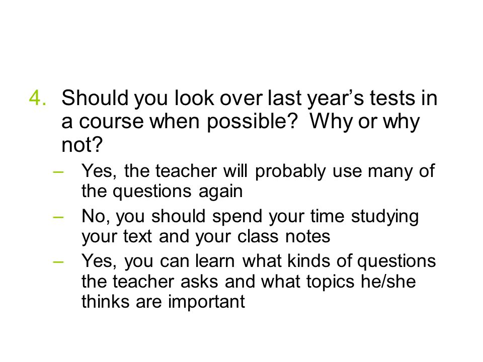 4.Should you look over last year's tests in a course when possible.