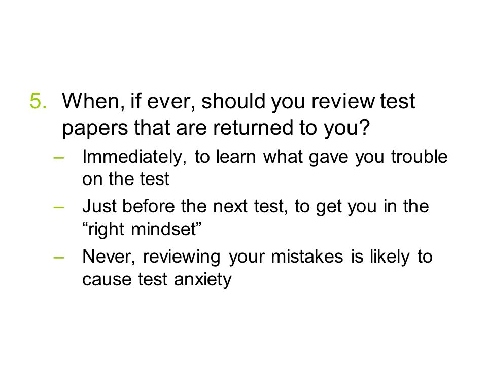 5.When, if ever, should you review test papers that are returned to you.