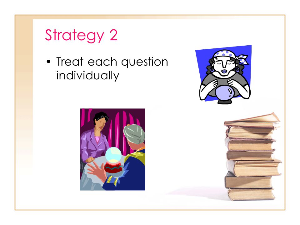 Strategy 1 Read the client information, question stem and answers carefully