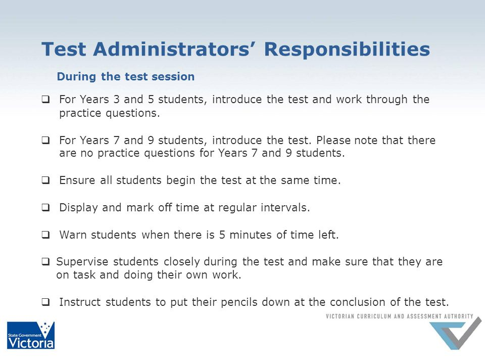 Test Administrators' Responsibilities During the test session  For Years 3 and 5 students, introduce the test and work through the practice questions.