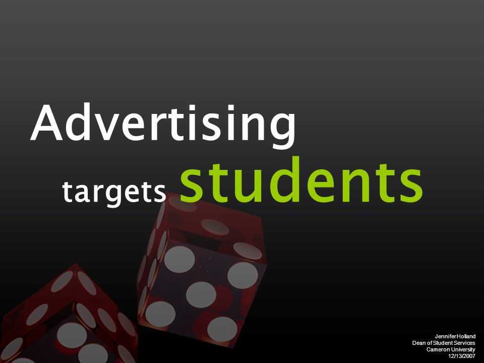 Jennifer Holland Dean of Student Services Cameron University 12/13/2007 Advertising targets students