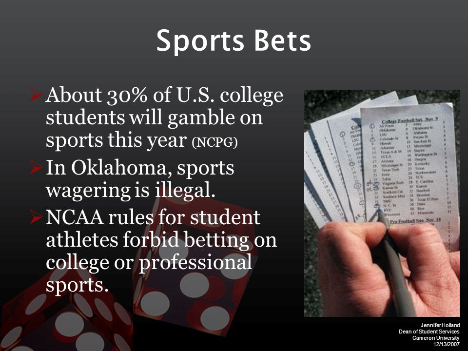 Jennifer Holland Dean of Student Services Cameron University 12/13/2007 Sports Bets  About 30% of U.S.