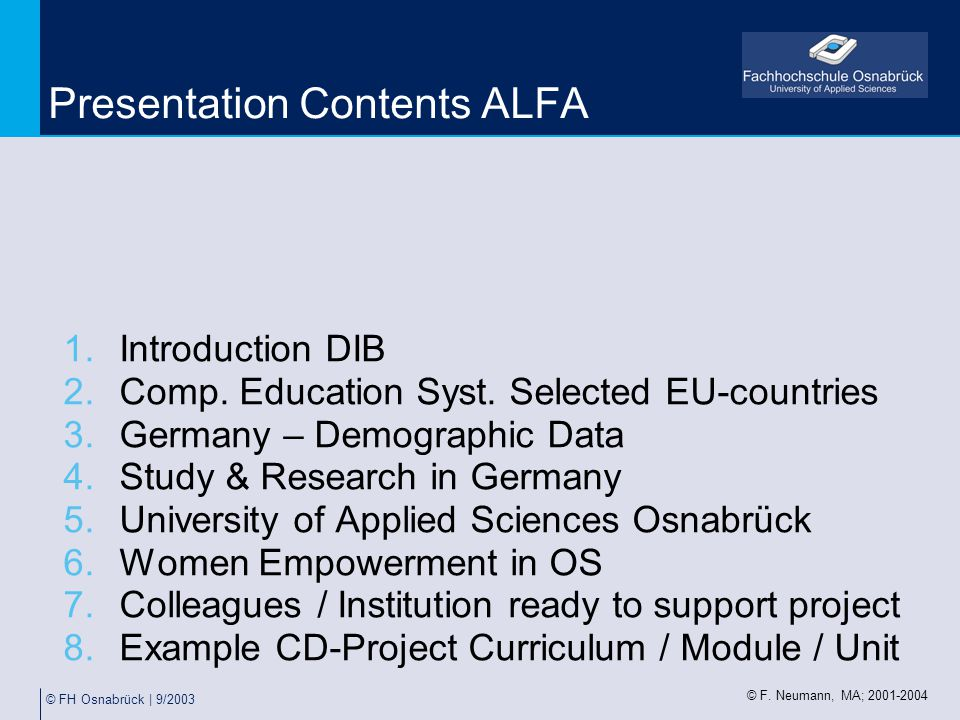 © FH Osnabrück | 9/2003 Presentation Contents ALFA 1.Introduction DIB 2.Comp. Education Syst. Selected EU-countries 3.Germany – Demographic Data 4.Stu